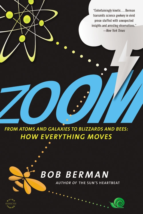 Zoom: How Everything Moves, from Atoms to Galaxies to Blizzards and Bees